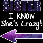 Sister-I-Know-Shes-Crazy