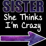 Sister-She-Thinks-Im-Crazy